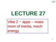 Lecture 27 (Vibe 2 ~ apps - mass mom of inertia, mech energy)