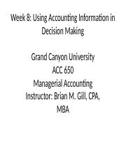 ACC 650 Week 8 - Using Accounting Information in Decision Making (1)