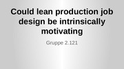 Could lean production job design be intrinsically motivating - 2-121