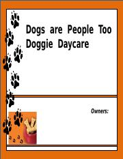 Dogs  are  People  Too  Doggie  Daycare 09102010.pptx