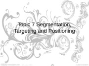 Topic 7. Segmentation, Targeting, and Positioning