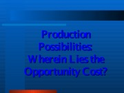 Opportunity Cost and Production Possibilities Frontier