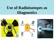 use of Radioisotopes as diagnosticx
