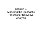 Derivatives09-3 - Modeling the Stochastic Process for Derivative Analysis