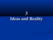 3 Ideas and Reality
