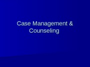 PP6 Case Mgmt and Counseling.ppt