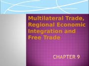 Lecture 5 Multilateral Trade, Regional Economic Integration and Free Trade(1)