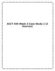 ACCT 504 Week 3 Case Study 1 (2 Sources).docx