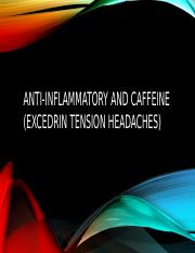 Anti-Inflammatory and Caffeine (Excedrin tension headaches).pptx