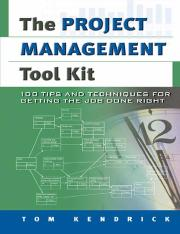 The Project Management Tool Kit - 100 Tips and Techniques for getting the job done right