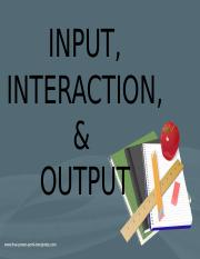 INPUT, INTERACTION, & Output