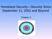 Ch 05 - Homeland Security—Security Since September 11, 2001 and Beyond