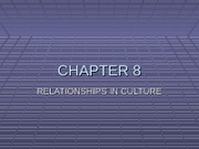 Ch. 8 Relationships and Culture