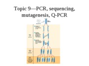 Topic 9, PCR, sequencing, mutagenesis, Q-PCR