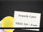 Jeopardy Game - NRES 100 Exam 1