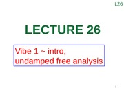 Lecture 26 (Vibe 1 ~ intro, undamped free analysis)