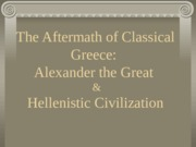 11 - The Last Days of Classical Greece0.ppt