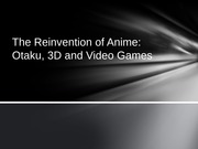 The Reinvention of Anime, Otaku, 3D and Video Games