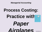 Class+06+--+Process+Costing+Practice+with+Paper+Airplanes-2