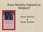 Rachels Ch. 4 - Does Morality Depend on Religion