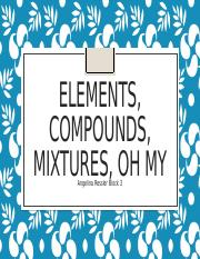Elements, compounds, mixtures, oh my.pptx
