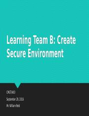 Learning Team B_Create Secure Environment Week 4 final rev.pptx