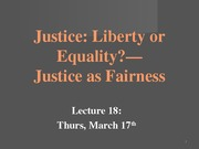 Lecture 18--Justice--Liberty or Equality Justice as Fairness ctools