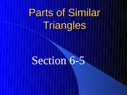 6-5 Parts of Similar Triangles