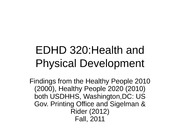 EDHD 320 Health and Physical Development Fall 2011 (1)
