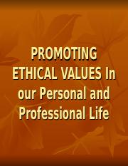 PROMOTING_ETHICAL_VALUES_in our Personal and Professional life.ppt