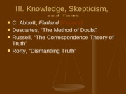 IV. Knowledge, Skepticism, Truth