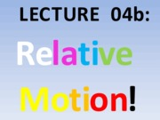 Lecture 04b RelativeMotion StudentCopy