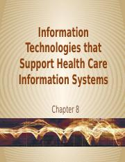 Chapter 8 - Information Technologies that Support Health Care Information Systems.pptx