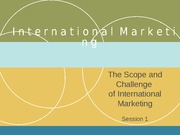 Session 1 - Scope and challenge of international marketing - Feb 2014