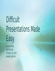 Difficult_Presentations_Made_Easy_Kathryn_Ross.pptx