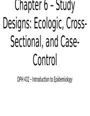 DPH 432 - Chapter 6 - Study Designs - Ecologic, Cross-Sectional, and Case-Control.pptx