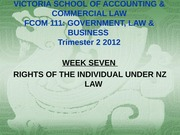 Week 7 Lectures 13 and 14 Rights of the Individual under NZ Law