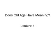 Lecture 4 - Does Old Age Have Meaning