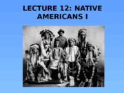 Lecture 12 - Native Americans 1