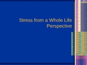 Stress from a Whole Life Perspective