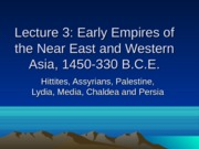 Lecture 3. Early Empires of the Near East and Western Asia