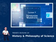 HPS100 Lecture 09 Newtonian Worldview