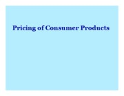 Pricing of Consumer Products