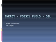 EVPP 111 Lecture - Energy - Fossil Fuels - Oil - Student - Fall 2010