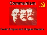Communism - Soviet Empire and Utopian Dreams