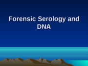 CHEM 207 - Chapter #12 & #13 - Forensic Serology and DNA