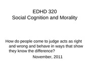 EDHD 320 Social Cognition and Morality November 1 2011