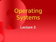 Operating Systems - CS604 Power Point Slides Lecture 03.pps