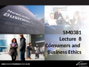 SM0381 Lecture 8 Consumers and Business Ethics