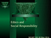 MGMT101 L20 26 May 14 Ethics and Social Responsibility bb
